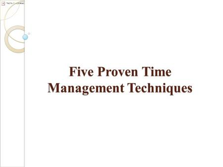 Five Proven Time Management Techniques. Time Management There is never enough time, is there? No matter how much you get done, there's always more to.