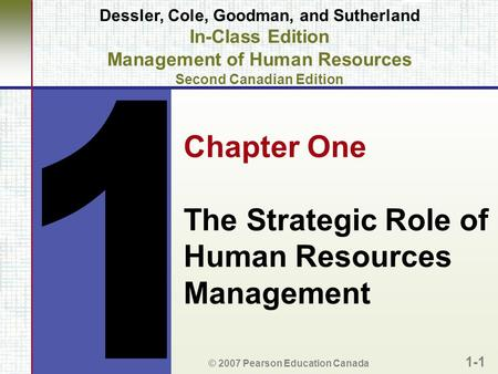 © 2007 Pearson Education Canada 1-1 Dessler, Cole, Goodman, and Sutherland In-Class Edition Management of Human Resources Second Canadian Edition Chapter.