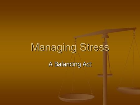 "Managing Stress A Balancing Act. What is Stress? Stress is ""any physical, chemical or emotional factor that causes bodily or mental tension"" (Dr. Melissa."