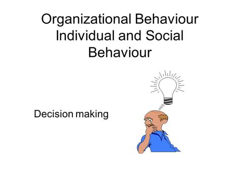 Organizational Behaviour Individual and Social Behaviour