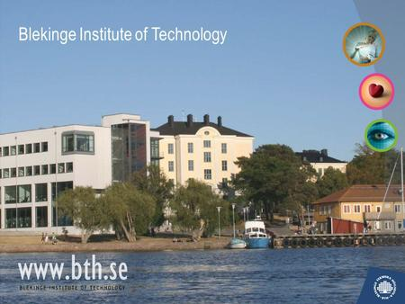 Blekinge Institute of Technology. A YOUNG INSTITUTE  Founded in 1989  One of three independent institutes of technology  Three campuses.