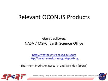 Transitioning unique NASA data and research technologies to operations Relevant OCONUS Products Gary Jedlovec NASA / MSFC, Earth Science Office