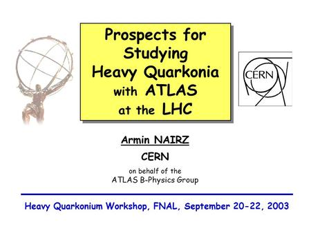 Prospects for Studying Heavy Quarkonia with ATLAS at the LHC Prospects for Studying Heavy Quarkonia with ATLAS at the LHC Armin NAIRZ CERN on behalf of.