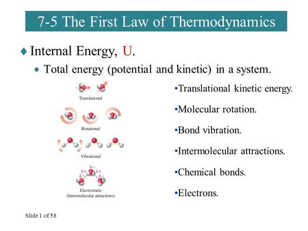 Slide 1 of 58 7-5 The First Law of Thermodynamics  Internal Energy, U.  Total energy (potential and kinetic) in a system. Translational kinetic energy.