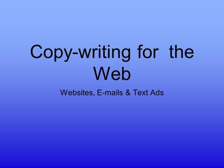 Copy-writing for the Web Websites, E-mails & Text Ads.