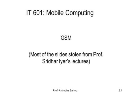 <strong>GSM</strong> (Most of the slides stolen from Prof. Sridhar Iyer's lectures)