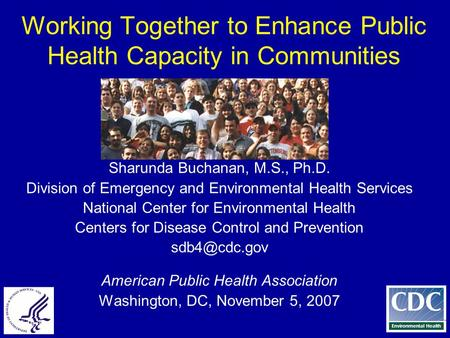 Slide 1 Working Together to Enhance Public Health Capacity in Communities Sharunda Buchanan, M.S., Ph.D. Division of Emergency and Environmental Health.