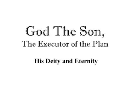 God The Son, The Executor of the Plan