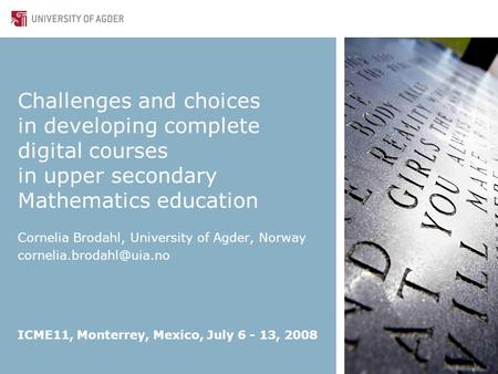 Challenges and choices in developing complete digital courses in upper secondary Mathematics education Cornelia Brodahl, University of Agder, Norway