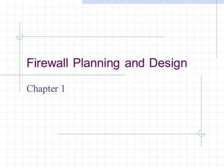 Firewall Planning and Design Chapter 1. Learning Objectives Understand the misconceptions about firewalls Realize that a firewall is dependent on an effective.
