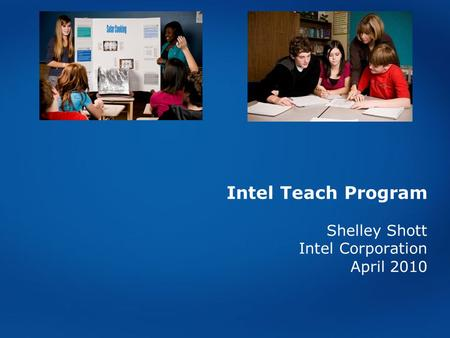 Intel Teach Program Shelley Shott Intel Corporation April 2010.