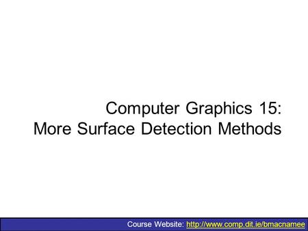 Course Website:  Computer Graphics 15: More Surface Detection Methods.