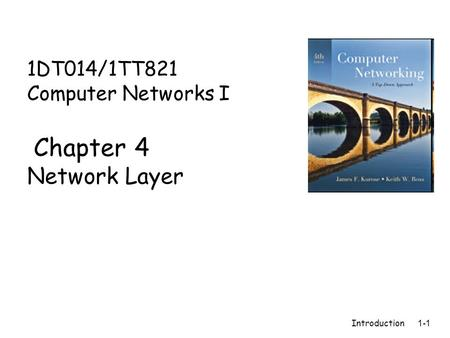 Introduction 1-1 1DT014/1TT821 Computer Networks I Chapter 4 Network Layer.