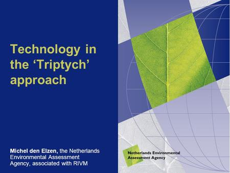 Technology in the 'Triptych' approach Michel den Elzen, the Netherlands Environmental Assessment Agency, associated with RIVM.