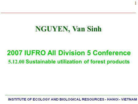 NGUYEN, Van Sinh 2007 IUFRO All Division 5 Conference 5.12.00 Sustainable utilization of forest products 1.