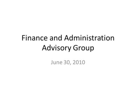 Finance and Administration Advisory Group June 30, 2010.