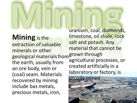 Mining Mining is the extraction of valuable minerals or other geological materials from the earth, usually from an ore body, vein or (coal) seam. Materials.