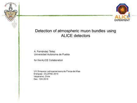 Detection of atmospheric muon bundles using ALICE detectors A. Fernández Tellez Universidad Autonoma de Puebla for the ALICE Collaboration VIII Simposio.