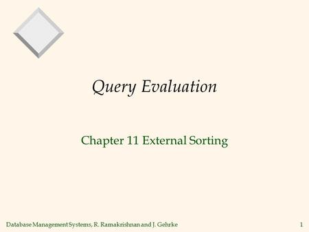 Database Management Systems, R. Ramakrishnan and J. Gehrke1 Query Evaluation Chapter 11 External Sorting.