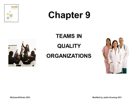 McGraw-Hill/Irwin 2010 Modified by Jackie Kroening 2011 TEAMS IN QUALITY ORGANIZATIONS Chapter 9.