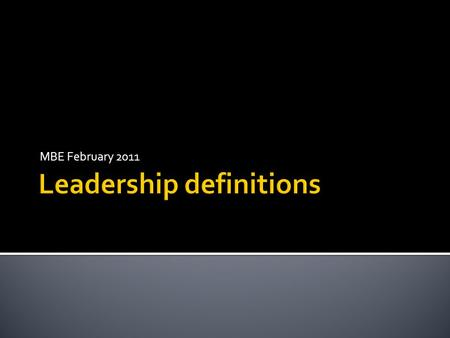 MBE February 2011. TeamDefinition A1 Leadership is intangible. It involves thinking (based on knowledge, experience or the heart), forming a vision and.