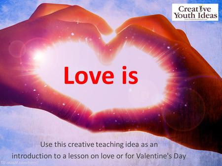 Love is Use this creative teaching idea as an introduction to a lesson on love or for Valentine's Day.