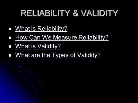 RELIABILITY & VALIDITY What is Reliability? What is Reliability?What is Reliability?What is Reliability? How Can We Measure Reliability? How Can We Measure.