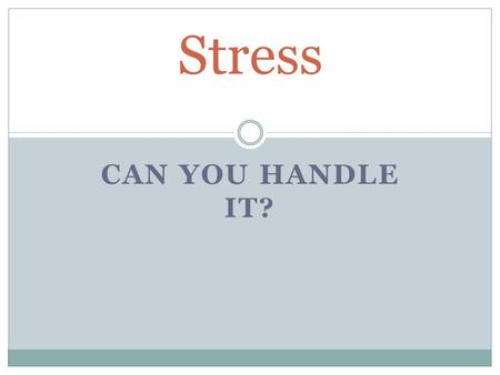 Stress Can You Handle It?.