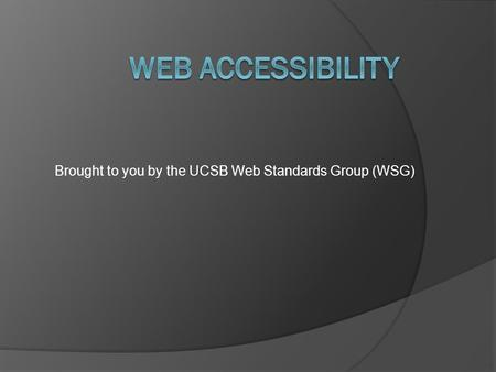 Brought to you by the UCSB Web Standards Group (WSG)