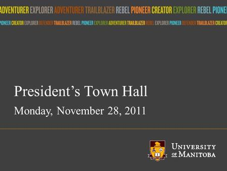 Title of presentation umanitoba.ca President's Town Hall Monday, November 28, 2011.