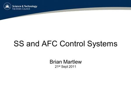 SS and AFC Control Systems Brian Martlew 21 st Sept 2011.