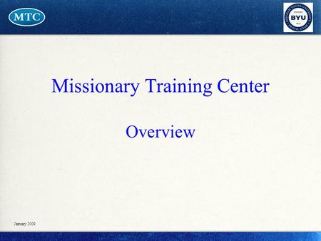 Missionary Training Center Overview January 2009.