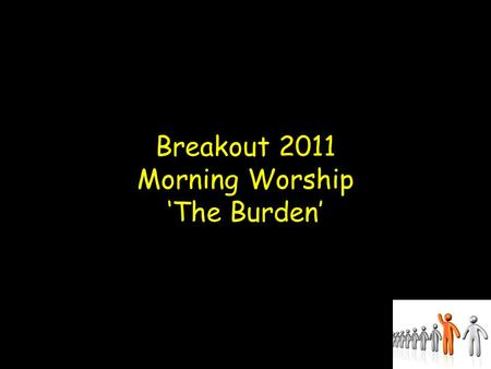 Breakout 2011 Morning Worship 'The Burden'. Malachi 1 10 O that someone among you would shut the temple doors, so that you would not kindle fire on my.