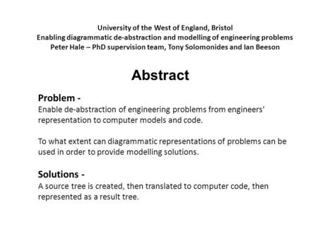 University of the West of England, Bristol Enabling diagrammatic de-abstraction and modelling of engineering problems Peter Hale – PhD supervision team,