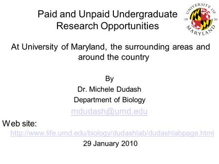 Paid and Unpaid Undergraduate Research Opportunities At University of Maryland, the surrounding areas and around the country By Dr. Michele Dudash Department.