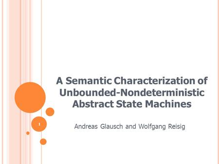 A Semantic Characterization of Unbounded-Nondeterministic Abstract State Machines Andreas Glausch and Wolfgang Reisig 1.