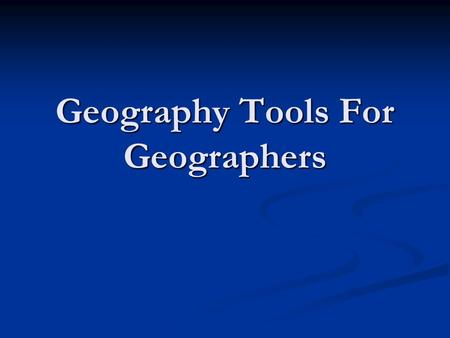Geography Tools For Geographers. Geography Tools Database - A collection of information that can be analyzed and are often used with other tools to answer.