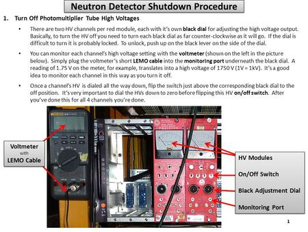 Neutron Detector Shutdown Procedure 1.Turn Off Photomultiplier Tube High Voltages There are two HV channels per red module, each with it's own black dial.