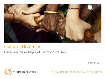 Cultural Diversity Based on the example of Thomson Reuters 17th May 2011.