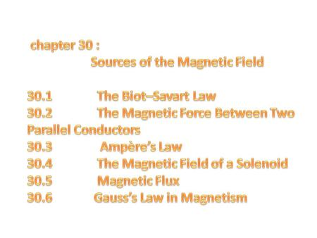chapter 30 : Sources of the Magnetic Field The Biot–Savart Law