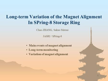 1 Long-term Variation of the Magnet Alignment In SPring-8 Storage Ring Main events of magnet alignment Long-term monitoring Variation of magnet alignment.