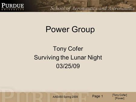 AAE450 Spring 2009 Power Group Tony Cofer Surviving the Lunar Night 03/25/09 [Tony Cofer] [Power] Page 1.