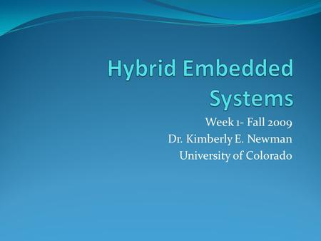 Week 1- Fall 2009 Dr. Kimberly E. Newman University of Colorado.