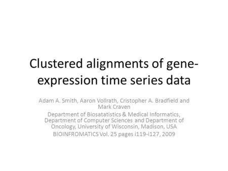 Clustered alignments of gene- expression time series data Adam A. Smith, Aaron Vollrath, Cristopher A. Bradfield and Mark Craven Department of Biosatatistics.