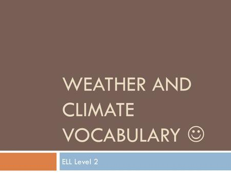 WEATHER AND CLIMATE VOCABULARY ELL Level 2. It is so HOT that the guy is sweating! It is boiling hot.