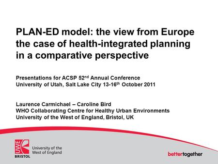 PLAN-ED model: the view from Europe the case of health-integrated planning in a comparative perspective Presentations for ACSP 52 nd Annual Conference.
