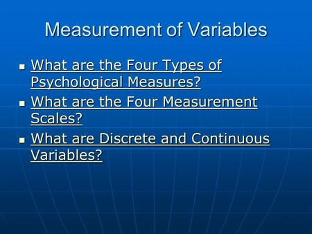 Measurement of Variables What are the Four Types of Psychological Measures? What are the Four Types of Psychological Measures? What are the Four Types.