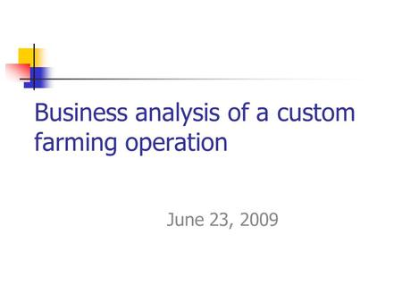 Business analysis of a custom farming operation June 23, 2009.