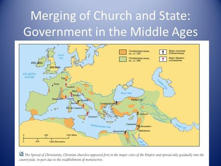 Merging of Church and State: Government in the Middle Ages.