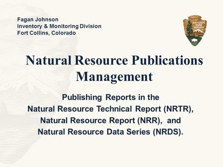 Natural Resource Publications Management Publishing Reports in the Natural Resource Technical Report (NRTR), Natural Resource Report (NRR), and Natural.